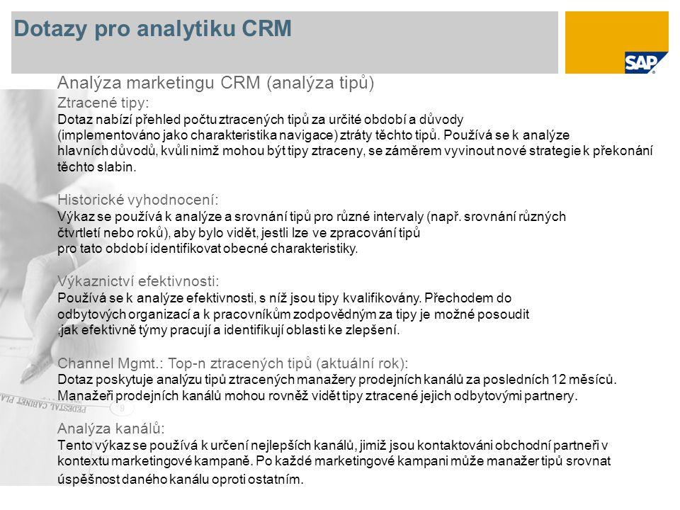 Dotazy pro analytiku CRM Analýza marketingu CRM (analýza tipů) Ztracené tipy: Dotaz nabízí přehled počtu ztracených tipů za určité období a důvody (implementováno jako charakteristika navigace) ztráty těchto tipů.