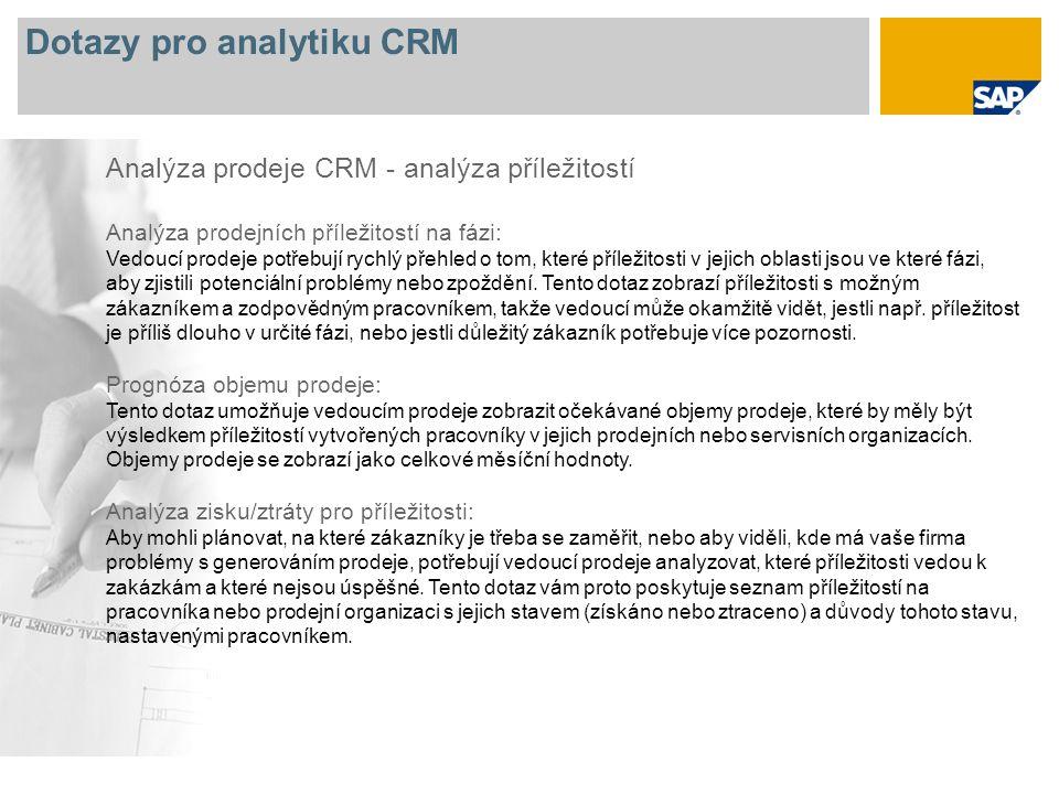 Dotazy pro analytiku CRM Analýza prodeje CRM - analýza příležitostí Analýza prodejních příležitostí na fázi: Vedoucí prodeje potřebují rychlý přehled o tom, které příležitosti v jejich oblasti jsou ve které fázi, aby zjistili potenciální problémy nebo zpoždění.