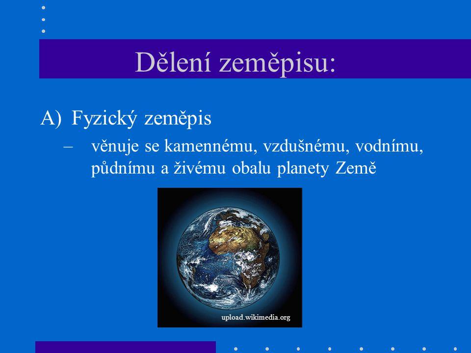 B) Sociální zeměpis –věnuje se člověku, jeho společnosti a hospodářské činnosti websidepb1.wz.cz