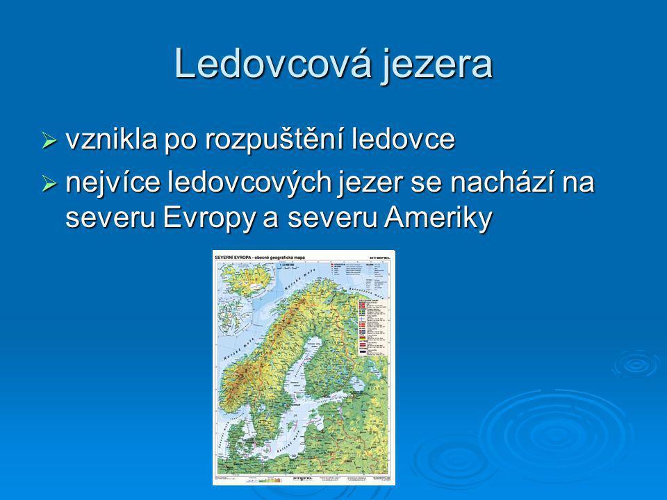 Ledovcová jezera  vznikla po rozpuštění ledovce  nejvíce ledovcových jezer se nachází na severu Evropy a severu Ameriky