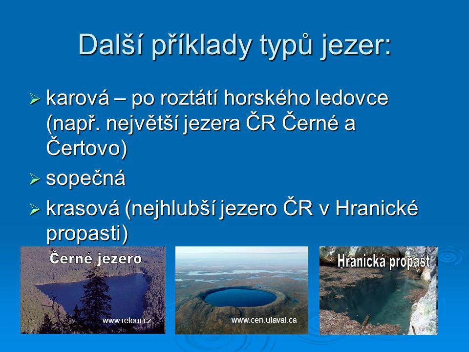 Další příklady typů jezer:  karová – po roztátí horského ledovce (např. největší jezera ČR Černé a Čertovo)  sopečná  krasová (nejhlubší jezero ČR