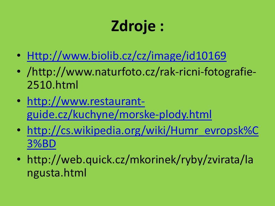 Zdroje : Http://www.biolib.cz/cz/image/id10169 /http://www.naturfoto.cz/rak-ricni-fotografie- 2510.html http://www.restaurant- guide.cz/kuchyne/morske-plody.html http://www.restaurant- guide.cz/kuchyne/morske-plody.html http://cs.wikipedia.org/wiki/Humr_evropsk%C 3%BD http://cs.wikipedia.org/wiki/Humr_evropsk%C 3%BD http://web.quick.cz/mkorinek/ryby/zvirata/la ngusta.html