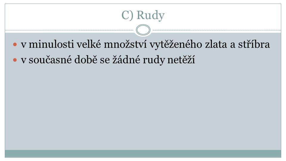 C) Rudy v minulosti velké množství vytěženého zlata a stříbra v současné době se žádné rudy netěží