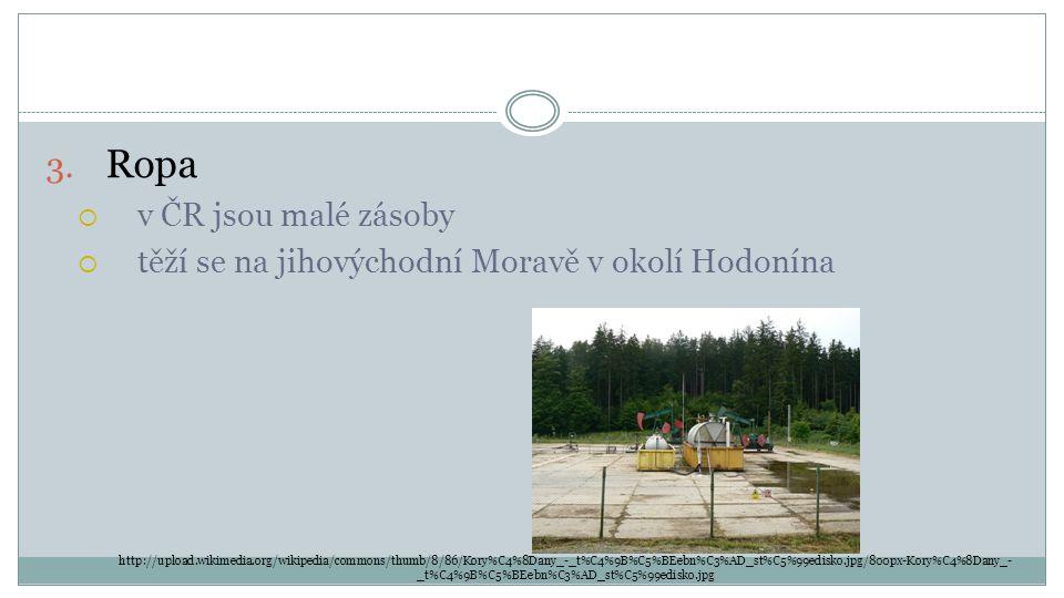 3. Ropa  v ČR jsou malé zásoby  těží se na jihovýchodní Moravě v okolí Hodonína http://upload.wikimedia.org/wikipedia/commons/thumb/8/86/Kory%C4%8Da