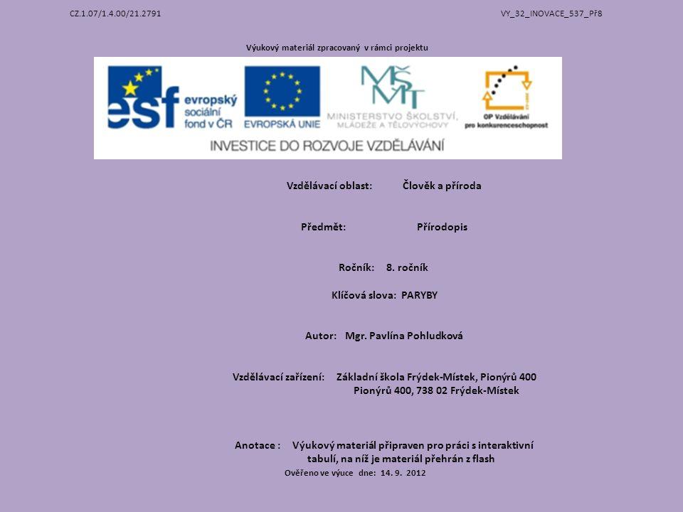 CZ.1.07/1.4.00/21.2791 VY_32_INOVACE_537_Př8 Výukový materiál zpracovaný v rámci projektu Vzdělávací oblast: Člověk a příroda Předmět: Přírodopis Ročn