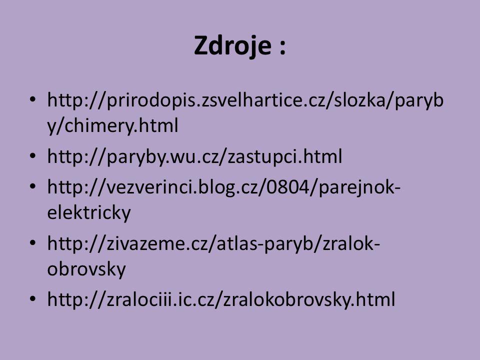 Zdroje : http://prirodopis.zsvelhartice.cz/slozka/paryb y/chimery.html http://paryby.wu.cz/zastupci.html http://vezverinci.blog.cz/0804/parejnok- elek