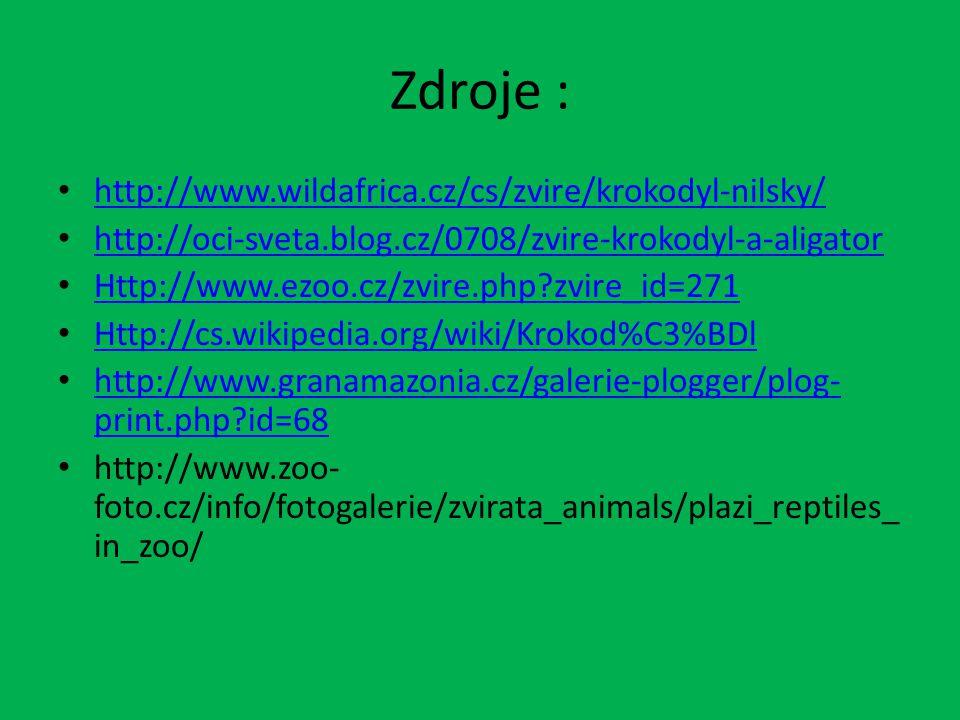 Zdroje : http://www.wildafrica.cz/cs/zvire/krokodyl-nilsky/ http://oci-sveta.blog.cz/0708/zvire-krokodyl-a-aligator Http://www.ezoo.cz/zvire.php?zvire