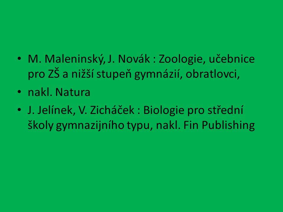 M. Maleninský, J. Novák : Zoologie, učebnice pro ZŠ a nižší stupeň gymnázií, obratlovci, nakl. Natura J. Jelínek, V. Zicháček : Biologie pro střední š
