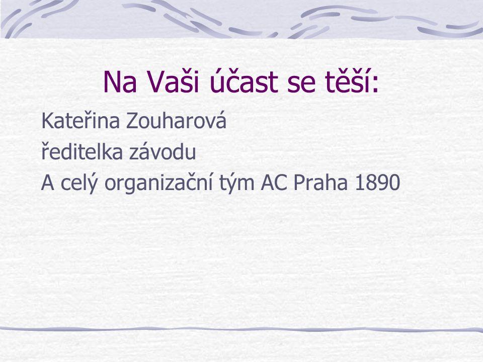 Na Vaši účast se těší: Kateřina Zouharová ředitelka závodu A celý organizační tým AC Praha 1890