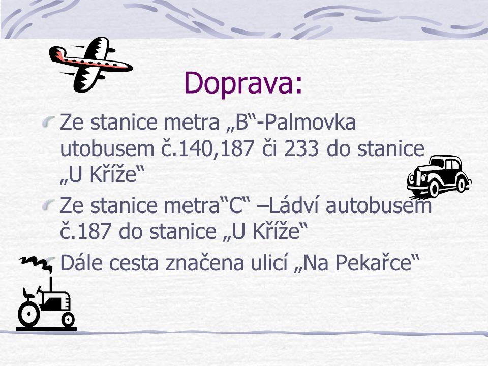 """Doprava: Ze stanice metra """"B -Palmovka utobusem č.140,187 či 233 do stanice """"U Kříže Ze stanice metra C –Ládví autobusem č.187 do stanice """"U Kříže Dále cesta značena ulicí """"Na Pekařce"""