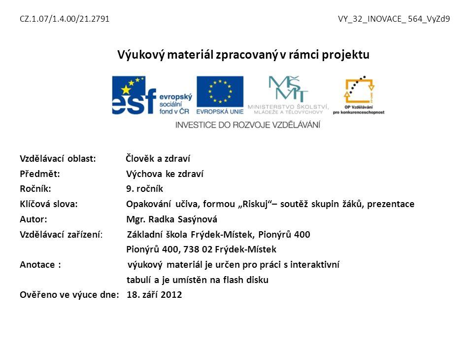 CZ.1.07/1.4.00/21.2791 VY_32_INOVACE_ 564_VyZd9 Výukový materiál zpracovaný v rámci projektu Vzdělávací oblast: Člověk a zdraví Předmět: Výchova ke zdraví Ročník: 9.