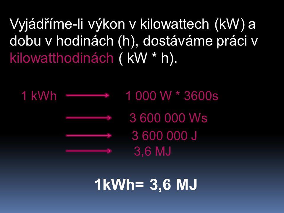 Vyjádříme-li výkon v kilowattech (kW) a dobu v hodinách (h), dostáváme práci v kilowatthodinách ( kW * h). 1 kWh1 000 W * 3600s 3 600 000 Ws 3 600 000