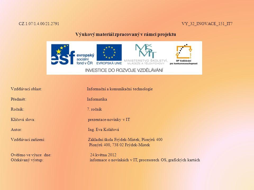 CZ.1.07/1.4.00/21.2791 VY_32_INOVACE_151_IT7 Výukový materiál zpracovaný v rámci projektu Vzdělávací oblast: Informační a komunikační technologie Předmět:Informatika Ročník:7.