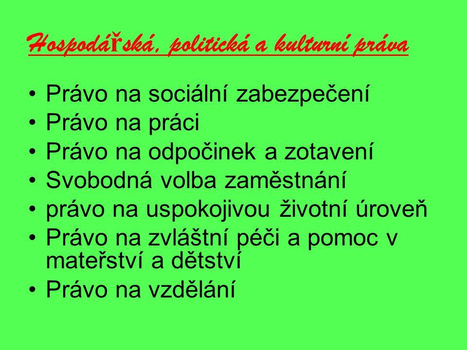 Hospodá ř ská, politická a kulturní práva Právo na sociální zabezpečení Právo na práci Právo na odpočinek a zotavení Svobodná volba zaměstnání právo n