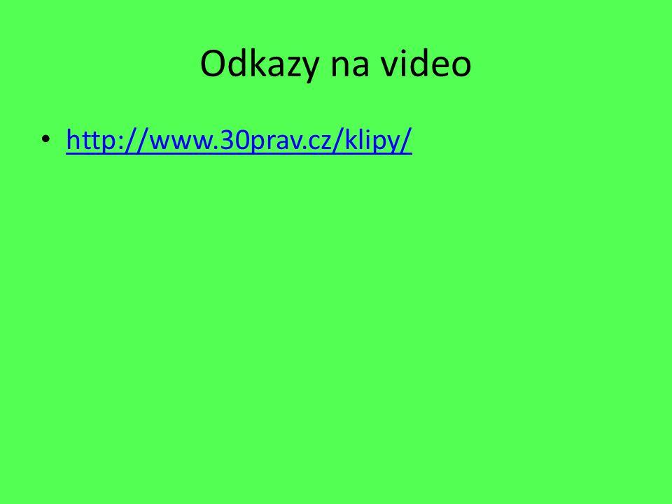 Odkazy na video http://www.30prav.cz/klipy/