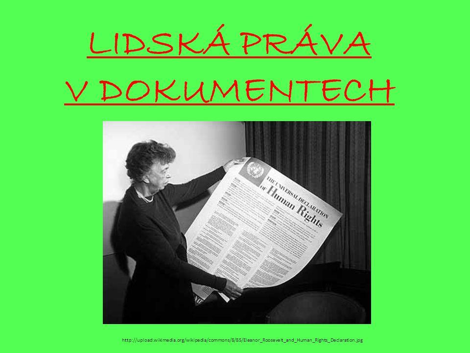 LIDSKÁ PRÁVA V DOKUMENTECH http://upload.wikimedia.org/wikipedia/commons/8/85/Eleanor_Roosevelt_and_Human_Rights_Declaration.jpg