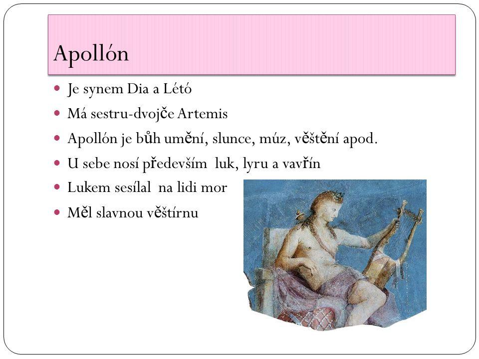 Je synem Dia a Létó Má sestru-dvoj č e Artemis Apollón je b ů h um ě ní, slunce, múz, v ě št ě ní apod.