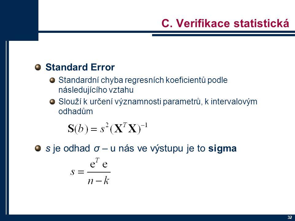 32 C. Verifikace statistická Standard Error Standardní chyba regresních koeficientů podle následujícího vztahu Slouží k určení významnosti parametrů,