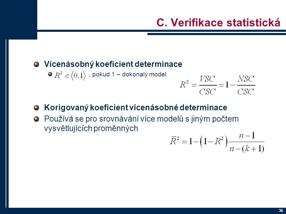 36 C. Verifikace statistická Vícenásobný koeficient determinace, pokud 1 – dokonalý model Korigovaný koeficient vícenásobné determinace Používá se pro