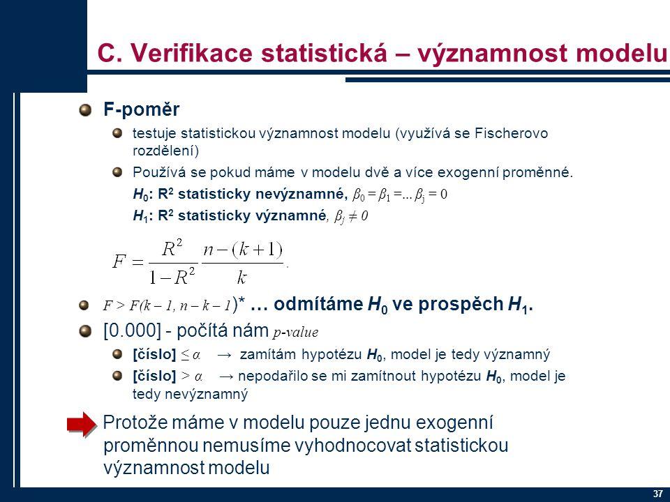 37 C. Verifikace statistická – významnost modelu F-poměr testuje statistickou významnost modelu (využívá se Fischerovo rozdělení) Používá se pokud mám
