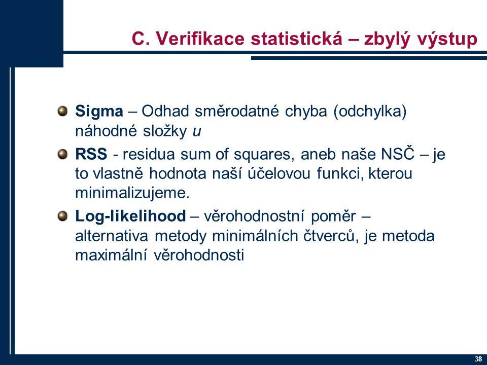 38 C. Verifikace statistická – zbylý výstup Sigma – Odhad směrodatné chyba (odchylka) náhodné složky u RSS - residua sum of squares, aneb naše NSČ – j
