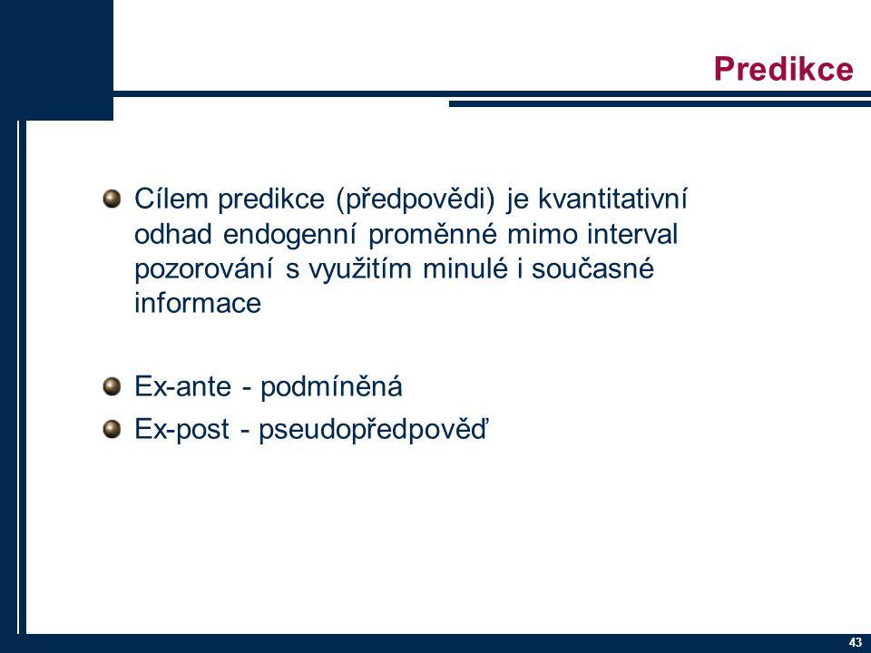 43 Predikce Cílem predikce (předpovědi) je kvantitativní odhad endogenní proměnné mimo interval pozorování s využitím minulé i současné informace Ex-a