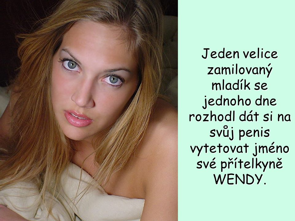 V klidu bylo zjevné pouze WY, při erekci se objevilo celé jméno WENDY.