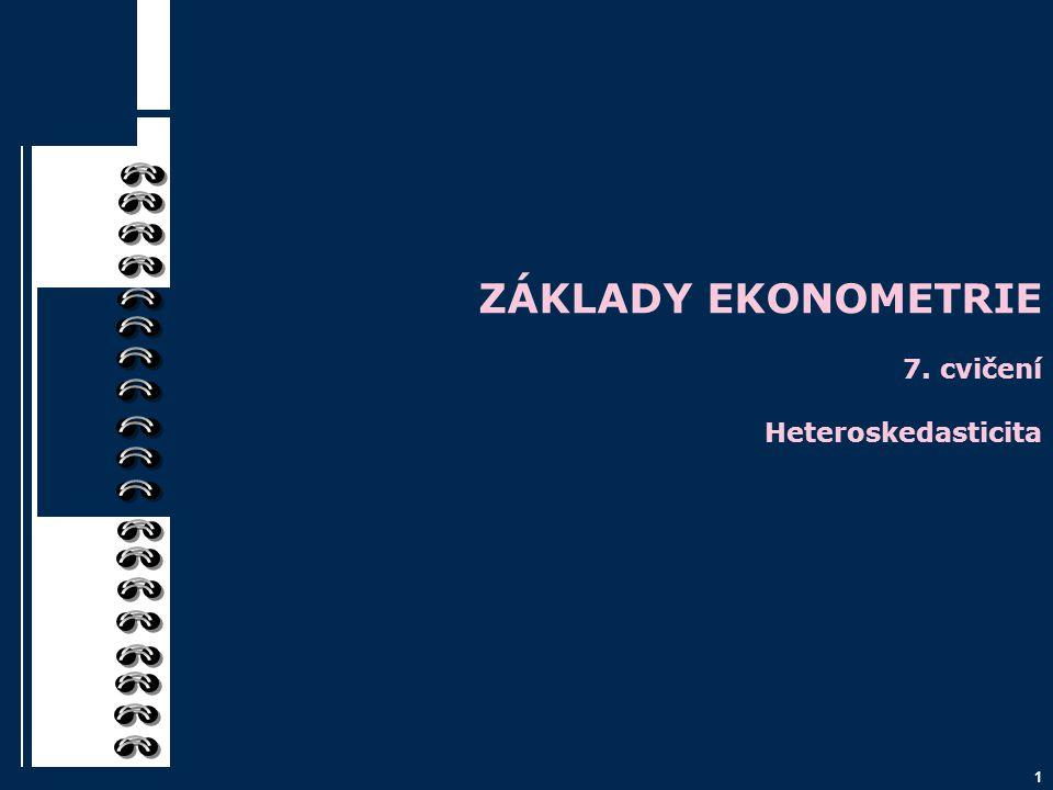 1 ZÁKLADY EKONOMETRIE 7. cvičení Heteroskedasticita