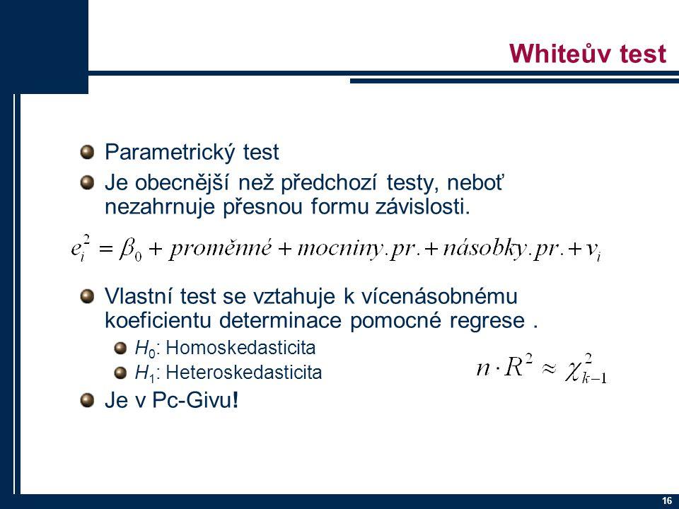 16 Whiteův test Parametrický test Je obecnější než předchozí testy, neboť nezahrnuje přesnou formu závislosti.