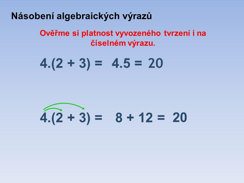 4.(2 + 3) =8 + 12 = Ověřme si platnost vyvozeného tvrzení i na číselném výrazu.