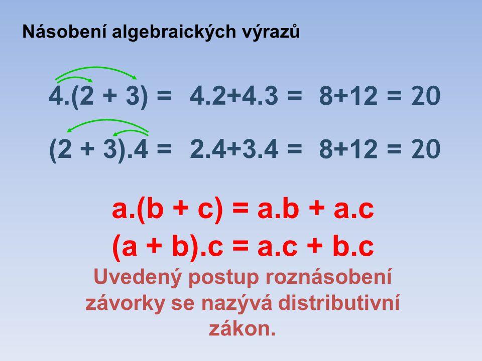 4.(2 + 3) =4.2+4.3 = Uvedený postup roznásobení závorky se nazývá distributivní zákon.