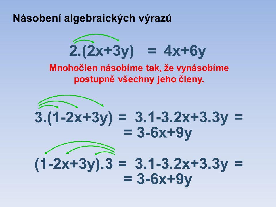 2.(2x+3y) = 4x+6y Mnohočlen násobíme tak, že vynásobíme postupně všechny jeho členy.