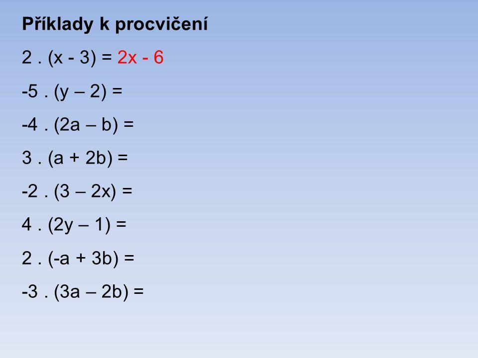 Příklady k procvičení 2. (x - 3) = 2x - 6 -5. (y – 2) = -4.