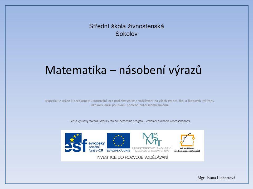 Matematika – násobení výrazů Materiál je určen k bezplatnému používání pro potřeby výuky a vzdělávání na všech typech škol a školských zařízení.