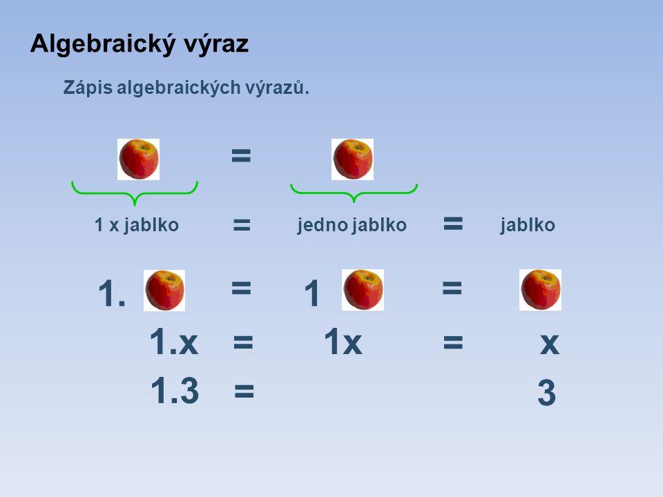 Algebraický výraz Zápis algebraických výrazů. = 1.