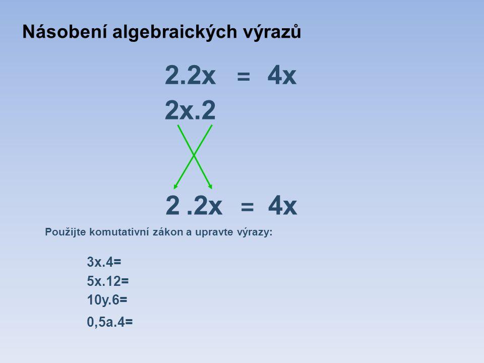 2.2x = 4x 2x.2.2x = 4x Použijte komutativní zákon a upravte výrazy: 3x.4= 5x.12= 10y.6= 0,5a.4= 2