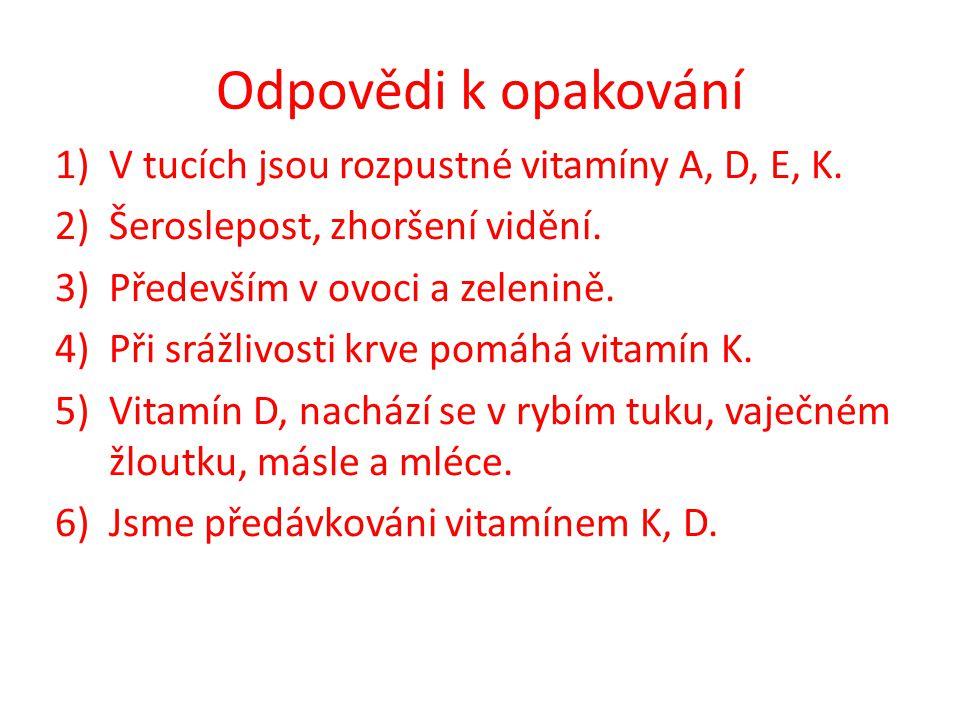Odpovědi k opakování 1)V tucích jsou rozpustné vitamíny A, D, E, K.