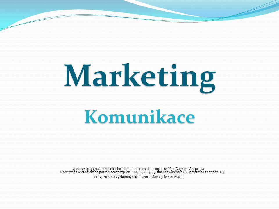 MarketingKomunikace Autorem materiálu a všech jeho částí, není-li uvedeno jinak, je Mgr. Dagmar Vaďurová. Dostupné z Metodického portálu www.rvp. cz,