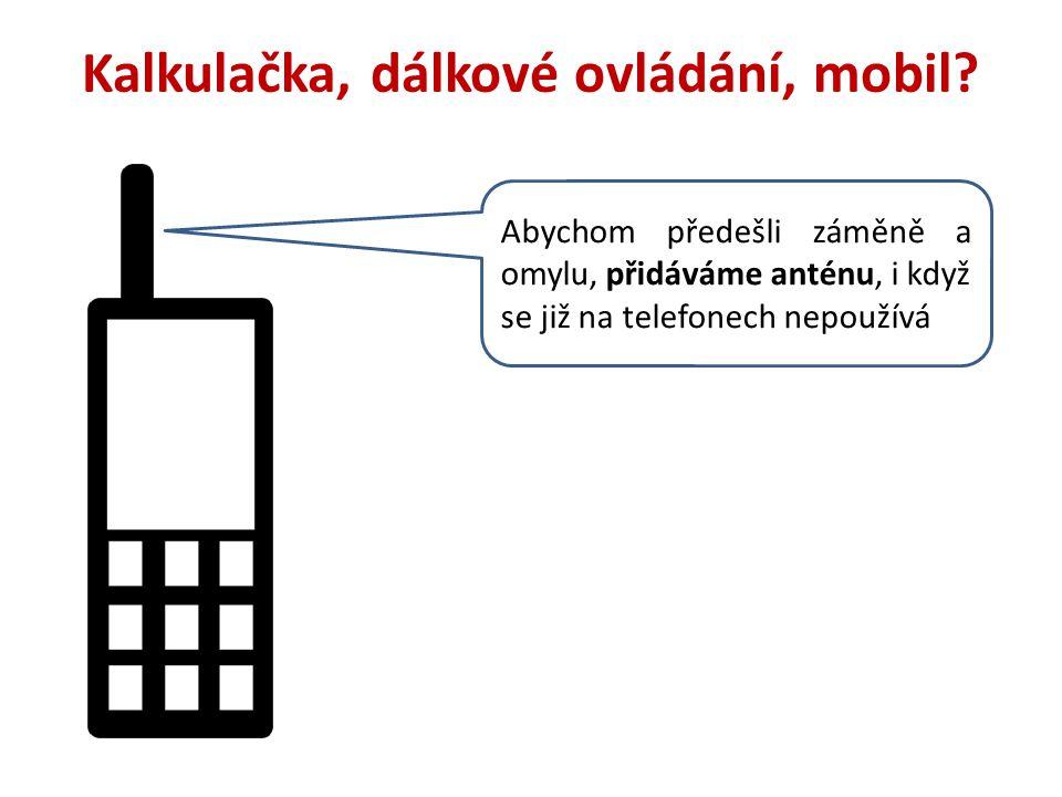 Kalkulačka, dálkové ovládání, mobil? Abychom předešli záměně a omylu, přidáváme anténu, i když se již na telefonech nepoužívá