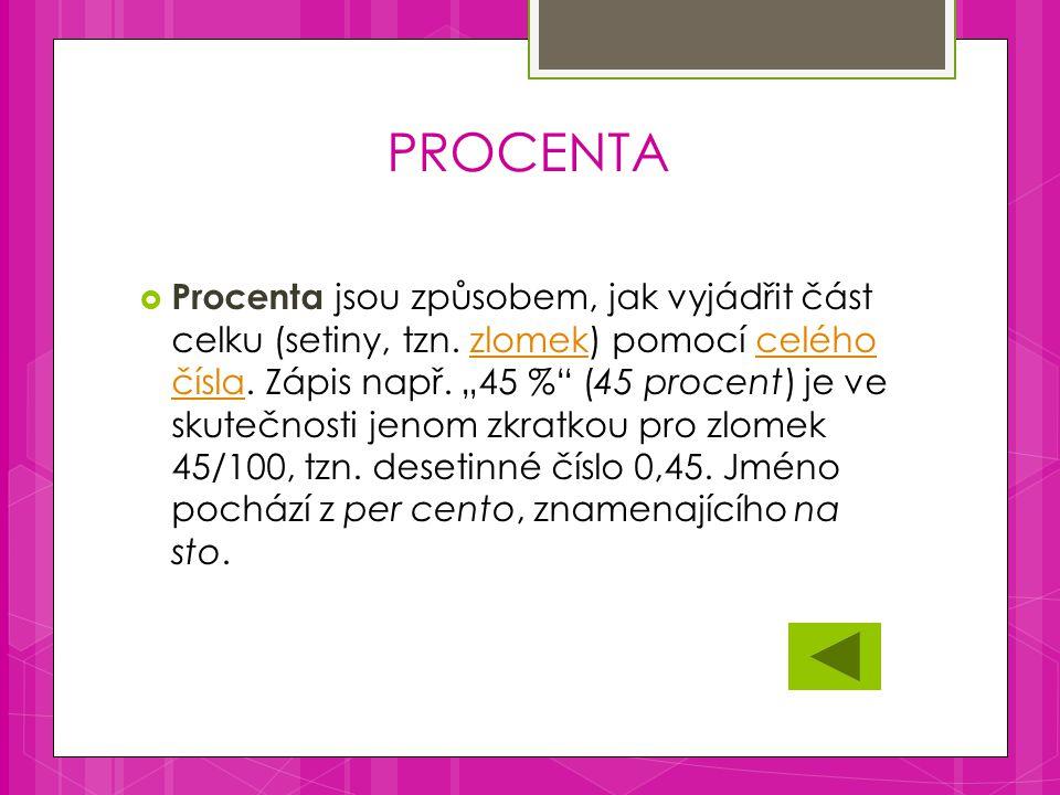 PROCENTA PProcenta jsou způsobem, jak vyjádřit část celku (setiny, tzn.
