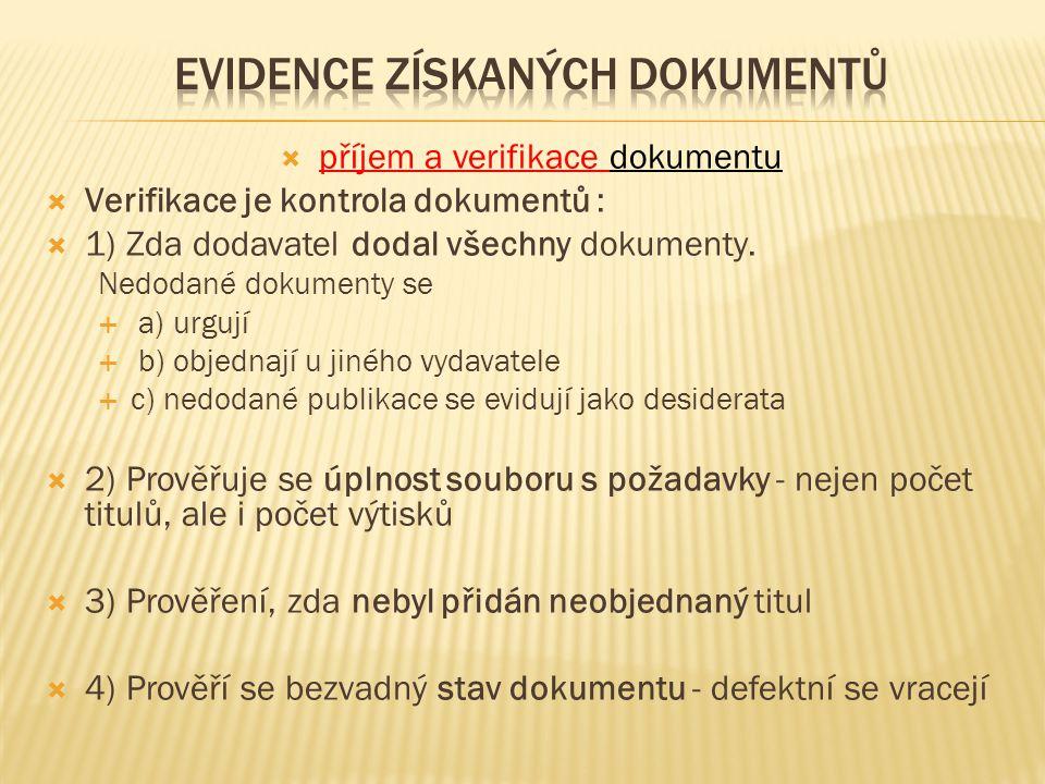 příjem a verifikace dokumentu  Verifikace je kontrola dokumentů :  1) Zda dodavatel dodal všechny dokumenty. Nedodané dokumenty se  a) urgují  b