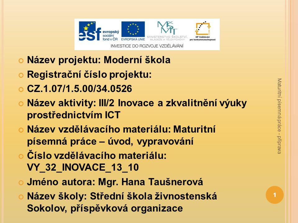 Název projektu: Moderní škola Registrační číslo projektu: CZ.1.07/1.5.00/34.0526 Název aktivity: III/2 Inovace a zkvalitnění výuky prostřednictvím ICT Název vzdělávacího materiálu: Maturitní písemná práce – úvod, vypravování Číslo vzdělávacího materiálu: VY_32_INOVACE_13_10 Jméno autora: Mgr.