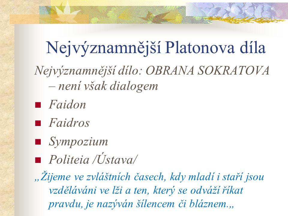 "Nejvýznamnější Platonova díla Nejvýznamnější dílo: OBRANA SOKRATOVA – není však dialogem Faidon Faidros Sympozium Politeia /Ústava/ ""Žijeme ve zvláštn"