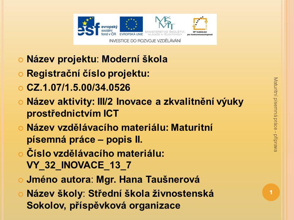 Název projektu: Moderní škola Registrační číslo projektu: CZ.1.07/1.5.00/34.0526 Název aktivity: III/2 Inovace a zkvalitnění výuky prostřednictvím ICT Název vzdělávacího materiálu: Maturitní písemná práce – popis II.