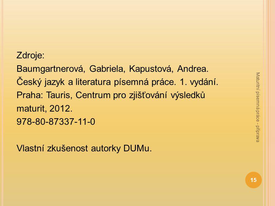 Zdroje: Baumgartnerová, Gabriela, Kapustová, Andrea.