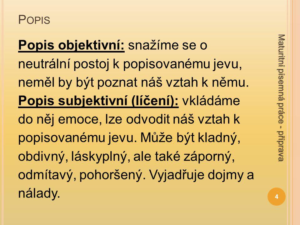 P OPIS Popis objektivní: snažíme se o neutrální postoj k popisovanému jevu, neměl by být poznat náš vztah k němu.
