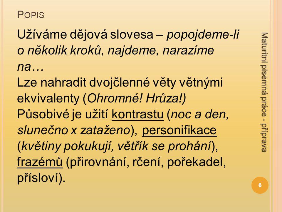 P OPIS Užíváme dějová slovesa – popojdeme-li o několik kroků, najdeme, narazíme na… Lze nahradit dvojčlenné věty větnými ekvivalenty (Ohromné.