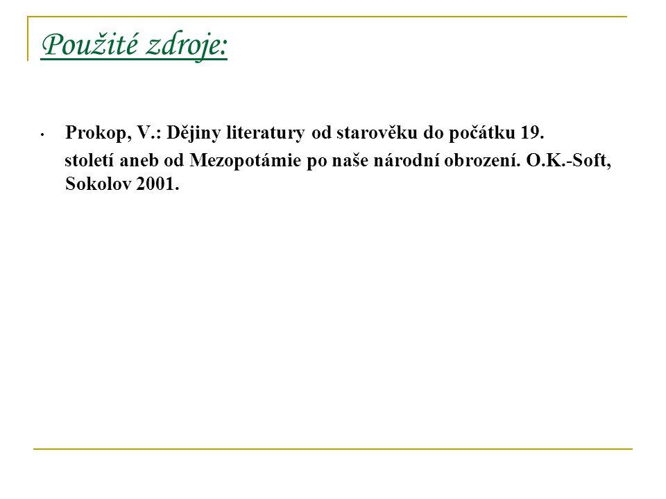 Použité zdroje: Prokop, V.: Dějiny literatury od starověku do počátku 19.