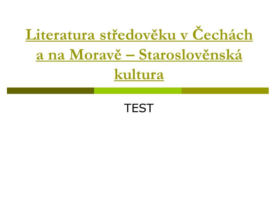 Literatura středověku v Čechách a na Moravě – Staroslověnská kultura TEST