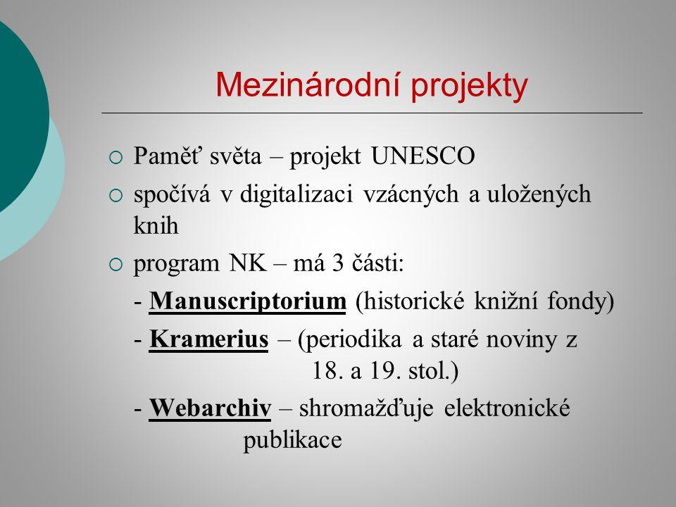 Mezinárodní projekty  Paměť světa – projekt UNESCO  spočívá v digitalizaci vzácných a uložených knih  program NK – má 3 části: - Manuscriptorium (h